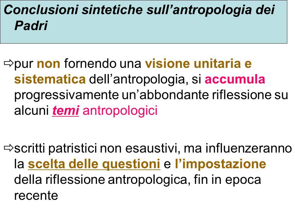 Conclusioni sintetiche sullantropologia dei Padri pur non fornendo una visione unitaria e sistematica dellantropologia, si accumula progressivamente u