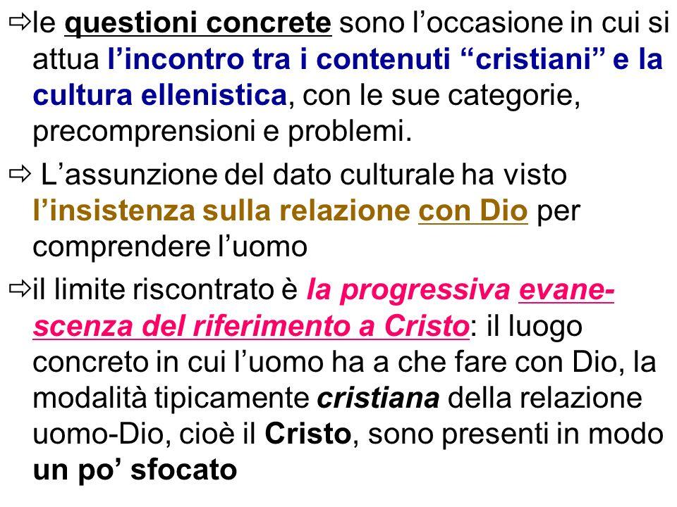 le questioni concrete sono loccasione in cui si attua lincontro tra i contenuti cristiani e la cultura ellenistica, con le sue categorie, precomprensi