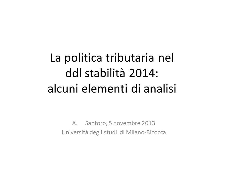 La politica tributaria nel ddl stabilità 2014: alcuni elementi di analisi A.Santoro, 5 novembre 2013 Università degli studi di Milano-Bicocca