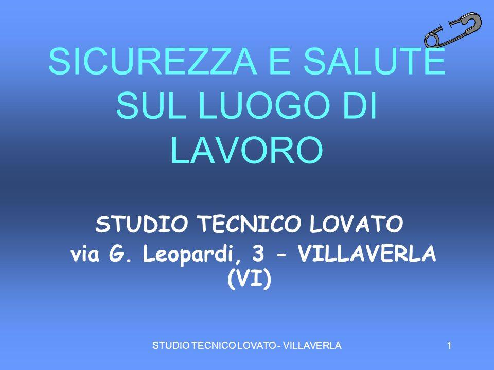 STUDIO TECNICO LOVATO - VILLAVERLA1 SICUREZZA E SALUTE SUL LUOGO DI LAVORO STUDIO TECNICO LOVATO via G. Leopardi, 3 - VILLAVERLA (VI)