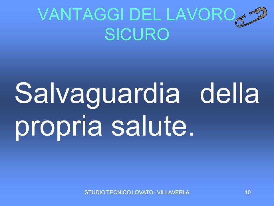 STUDIO TECNICO LOVATO - VILLAVERLA10 VANTAGGI DEL LAVORO SICURO Salvaguardia della propria salute.