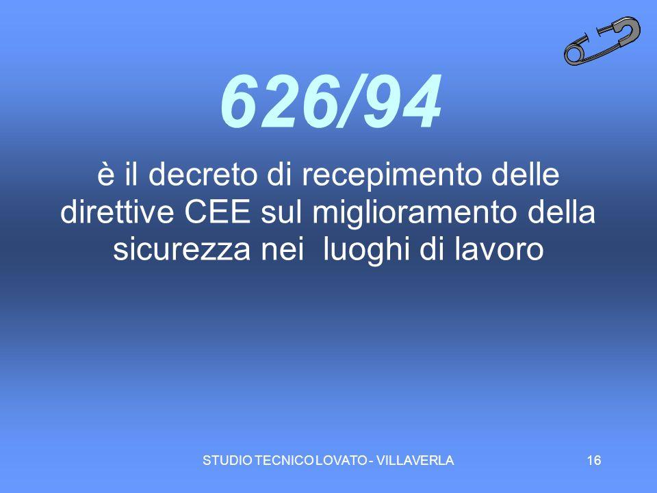 STUDIO TECNICO LOVATO - VILLAVERLA16 626/94 è il decreto di recepimento delle direttive CEE sul miglioramento della sicurezza nei luoghi di lavoro