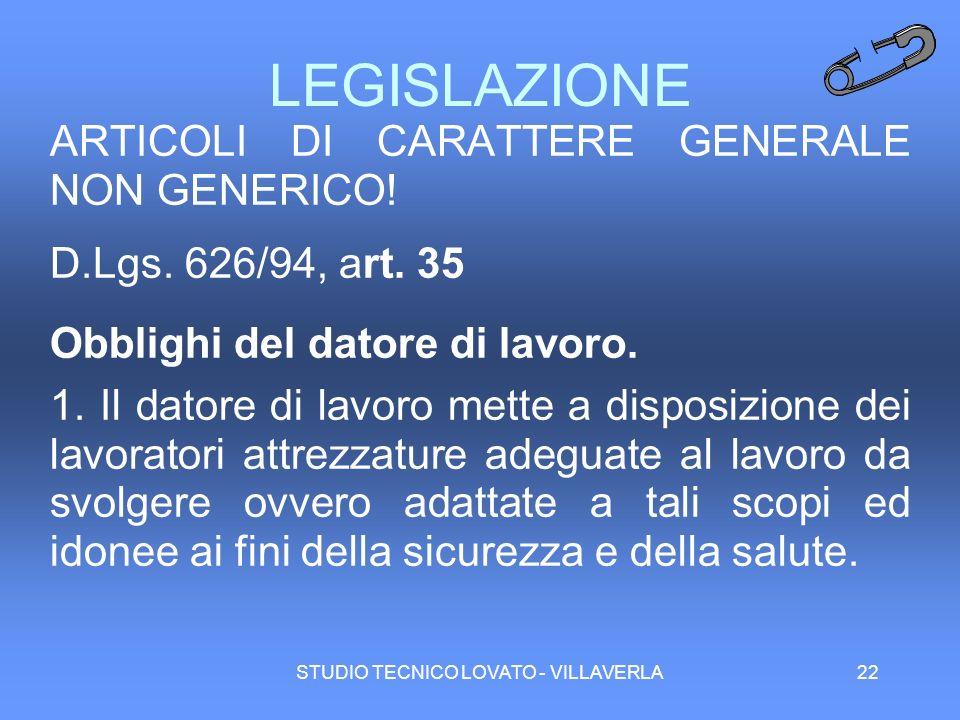 STUDIO TECNICO LOVATO - VILLAVERLA22 LEGISLAZIONE ARTICOLI DI CARATTERE GENERALE NON GENERICO! D.Lgs. 626/94, art. 35 Obblighi del datore di lavoro. 1