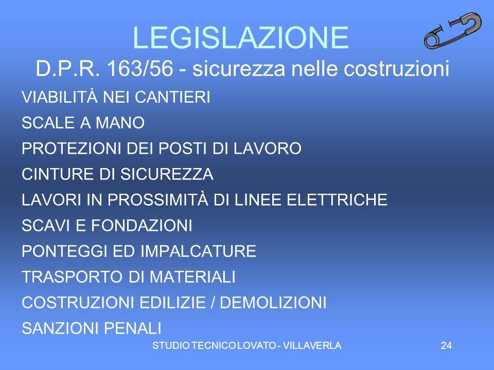 STUDIO TECNICO LOVATO - VILLAVERLA24 LEGISLAZIONE D.P.R. 163/56 - sicurezza nelle costruzioni VIABILITÀ NEI CANTIERI SCALE A MANO PROTEZIONI DEI POSTI