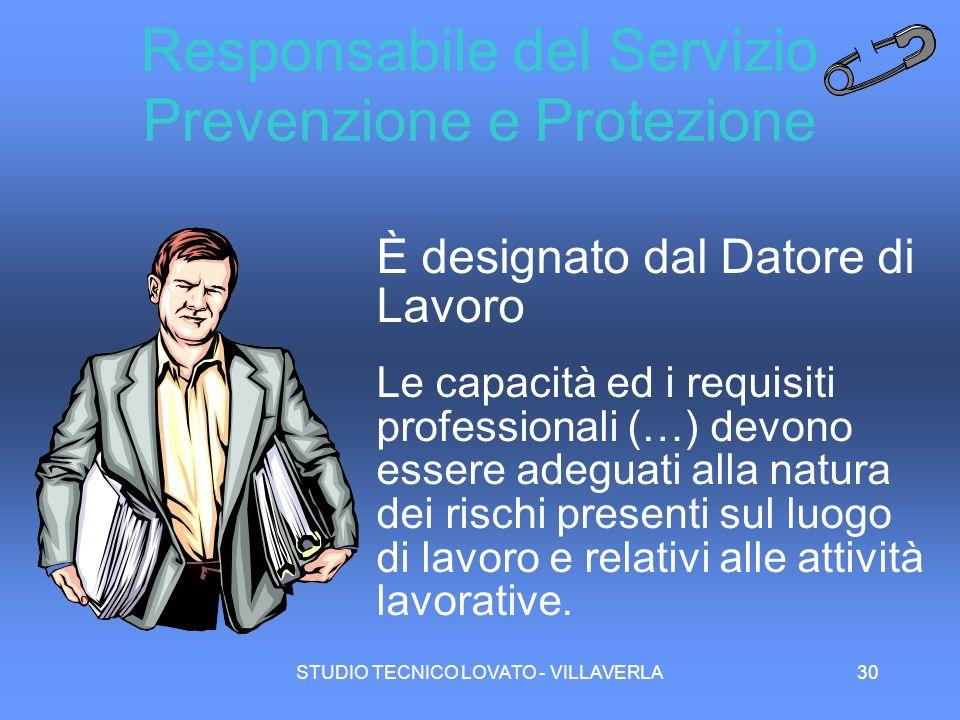 STUDIO TECNICO LOVATO - VILLAVERLA30 Responsabile del Servizio Prevenzione e Protezione È designato dal Datore di Lavoro Le capacità ed i requisiti pr