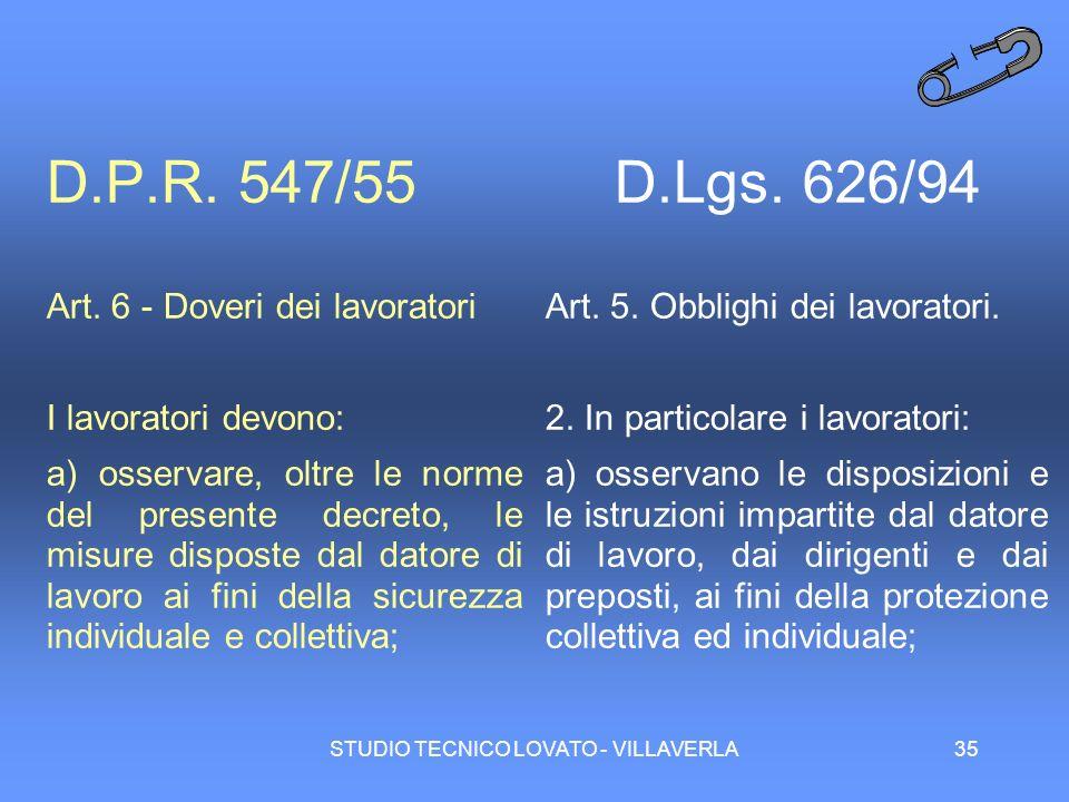 STUDIO TECNICO LOVATO - VILLAVERLA35 D.P.R. 547/55 Art. 6 - Doveri dei lavoratori I lavoratori devono: a) osservare, oltre le norme del presente decre
