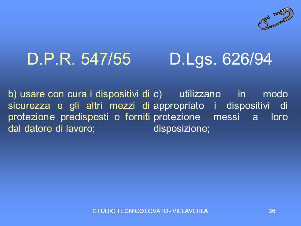 STUDIO TECNICO LOVATO - VILLAVERLA36 D.P.R. 547/55 b) usare con cura i dispositivi di sicurezza e gli altri mezzi di protezione predisposti o forniti
