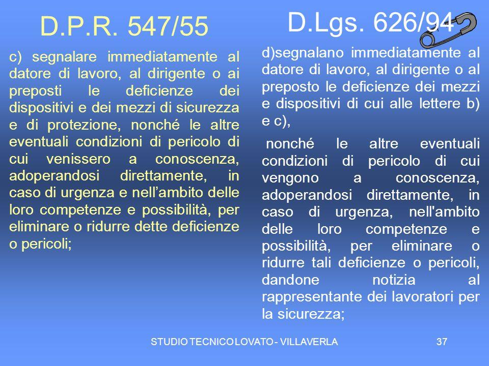 STUDIO TECNICO LOVATO - VILLAVERLA37 D.P.R. 547/55 c) segnalare immediatamente al datore di lavoro, al dirigente o ai preposti le deficienze dei dispo