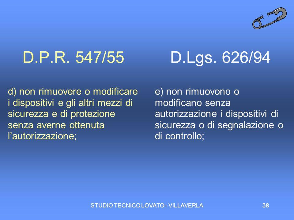 STUDIO TECNICO LOVATO - VILLAVERLA38 D.P.R. 547/55 d) non rimuovere o modificare i dispositivi e gli altri mezzi di sicurezza e di protezione senza av