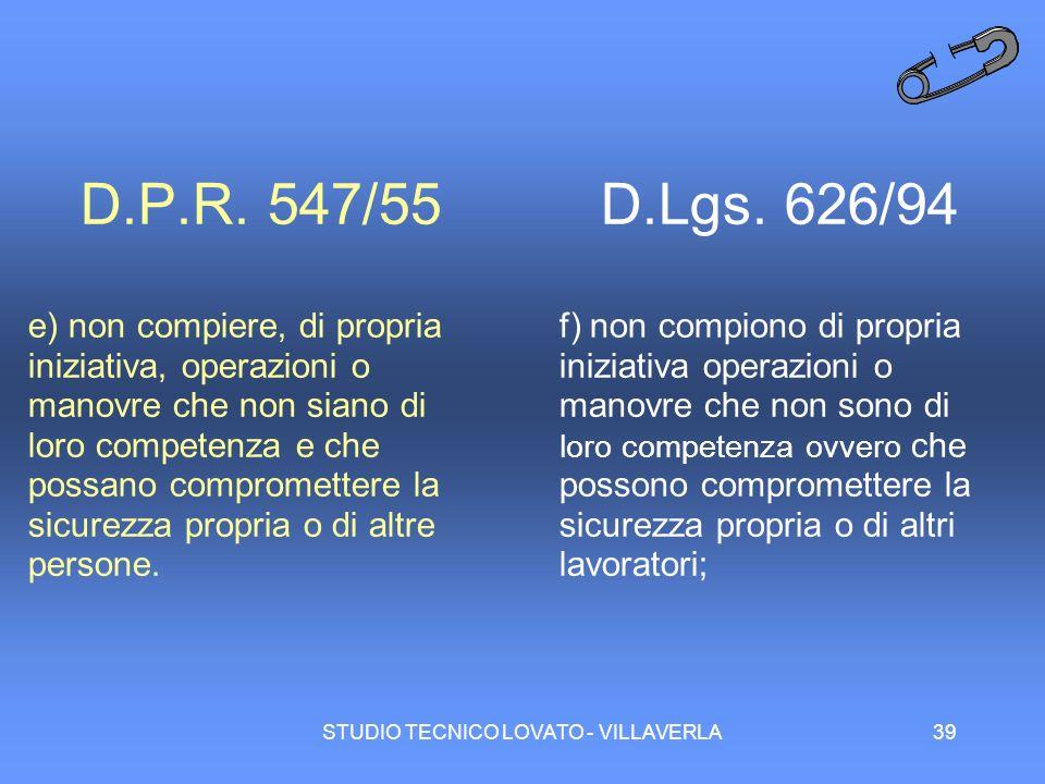 STUDIO TECNICO LOVATO - VILLAVERLA39 D.P.R. 547/55 e) non compiere, di propria iniziativa, operazioni o manovre che non siano di loro competenza e che