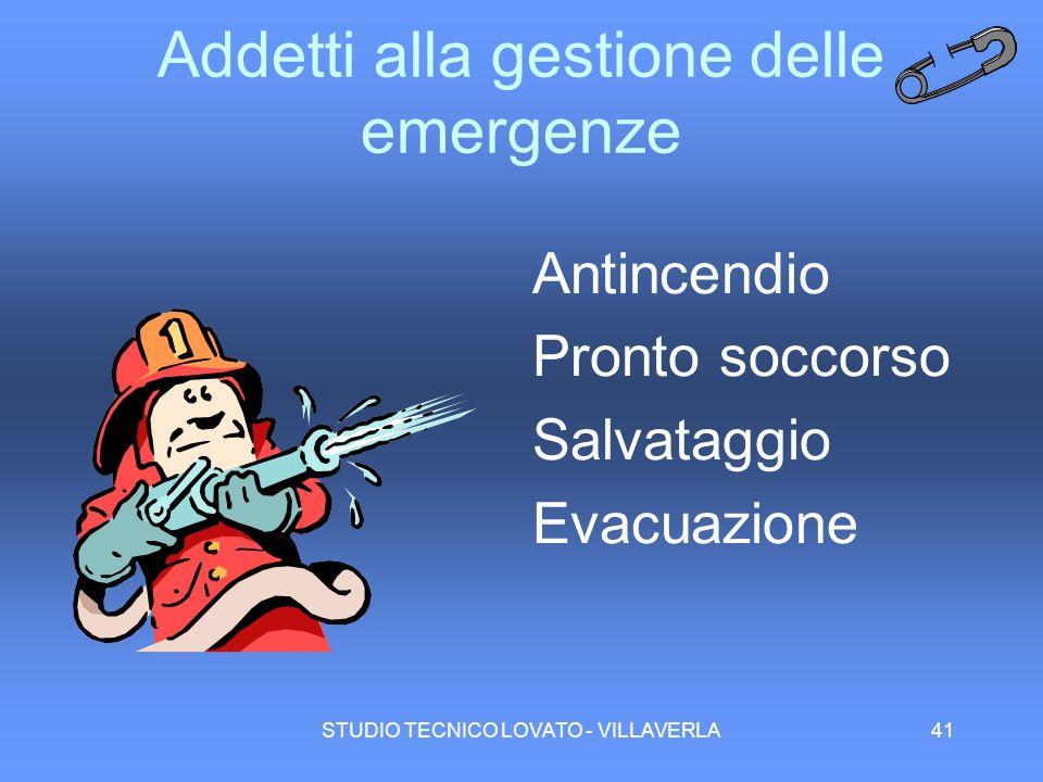 STUDIO TECNICO LOVATO - VILLAVERLA41 Addetti alla gestione delle emergenze Antincendio Pronto soccorso Salvataggio Evacuazione