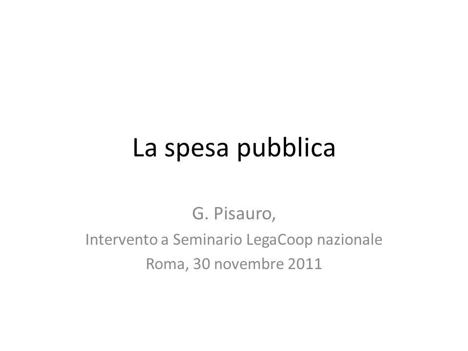 La spesa pubblica G. Pisauro, Intervento a Seminario LegaCoop nazionale Roma, 30 novembre 2011