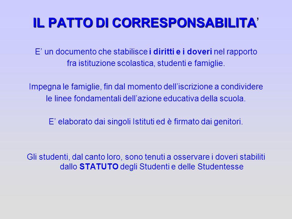 IL PATTO DI CORRESPONSABILITA E un documento che stabilisce i diritti e i doveri nel rapporto fra istituzione scolastica, studenti e famiglie. Impegna