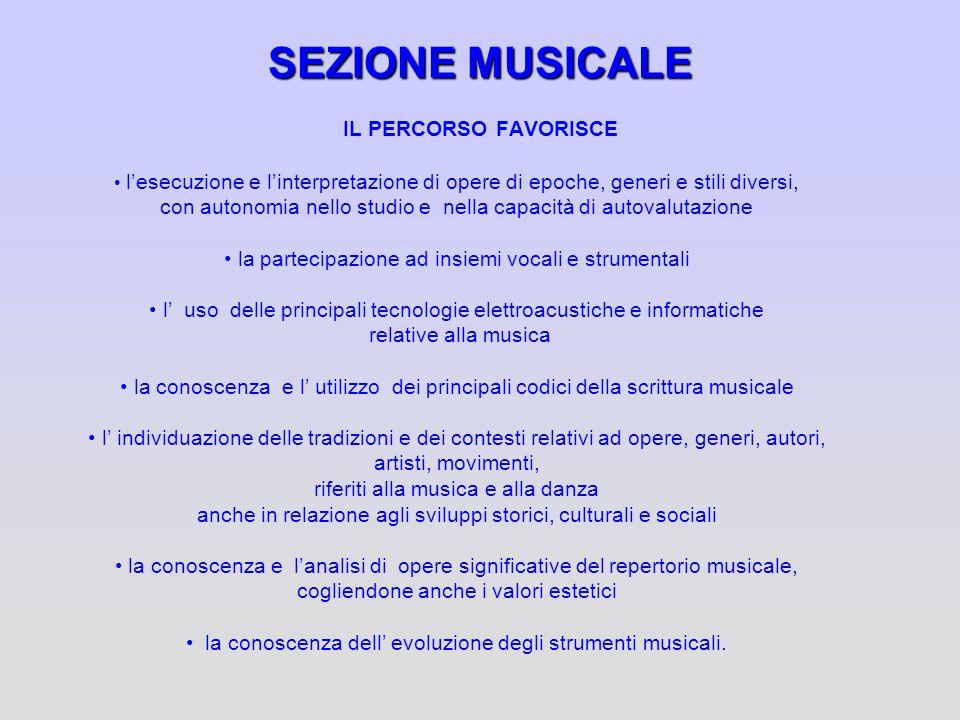 SEZIONE MUSICALE IL PERCORSO FAVORISCE lesecuzione e linterpretazione di opere di epoche, generi e stili diversi, con autonomia nello studio e nella c