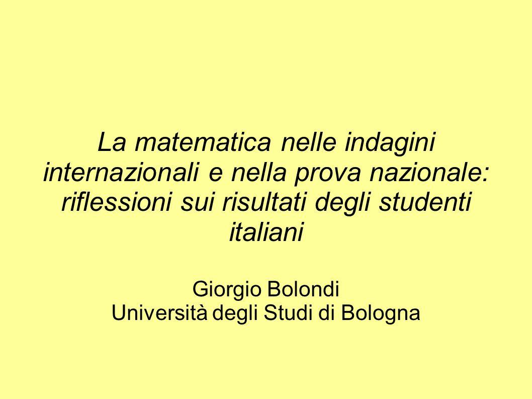 La matematica nelle indagini internazionali e nella prova nazionale: riflessioni sui risultati degli studenti italiani Giorgio Bolondi Università degli Studi di Bologna