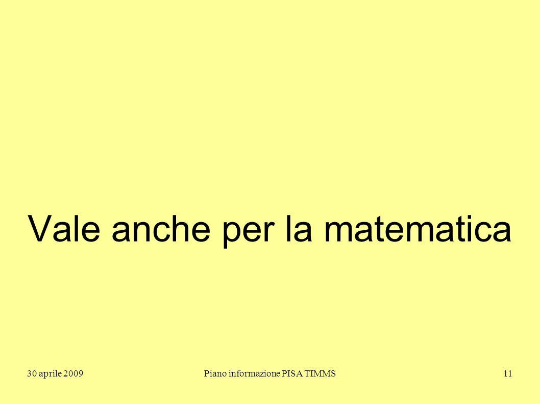 30 aprile 2009Piano informazione PISA TIMMS11 Vale anche per la matematica