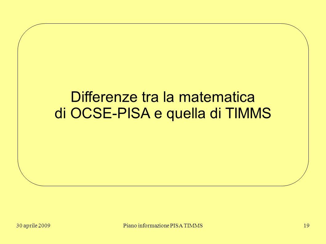 30 aprile 2009Piano informazione PISA TIMMS19 Differenze tra la matematica di OCSE-PISA e quella di TIMMS