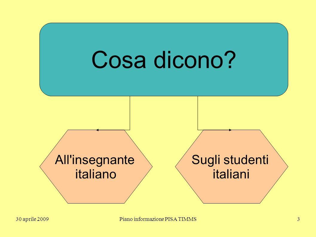 30 aprile 2009Piano informazione PISA TIMMS34 la conoscenza e la padronanza delle diverse forme di rappresentazione e la capacità di passare da una all altra (verbale, scritta, simbolica, grafica, tabellare,...)