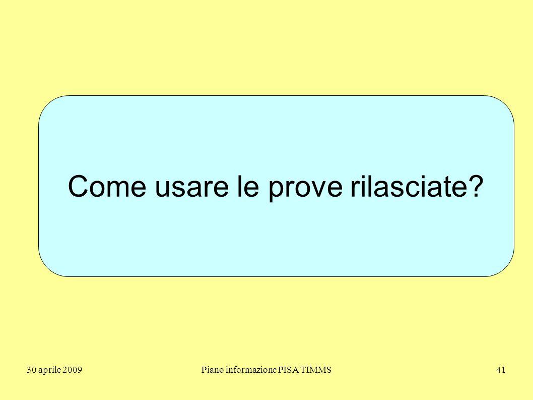 30 aprile 2009Piano informazione PISA TIMMS41 Come usare le prove rilasciate?