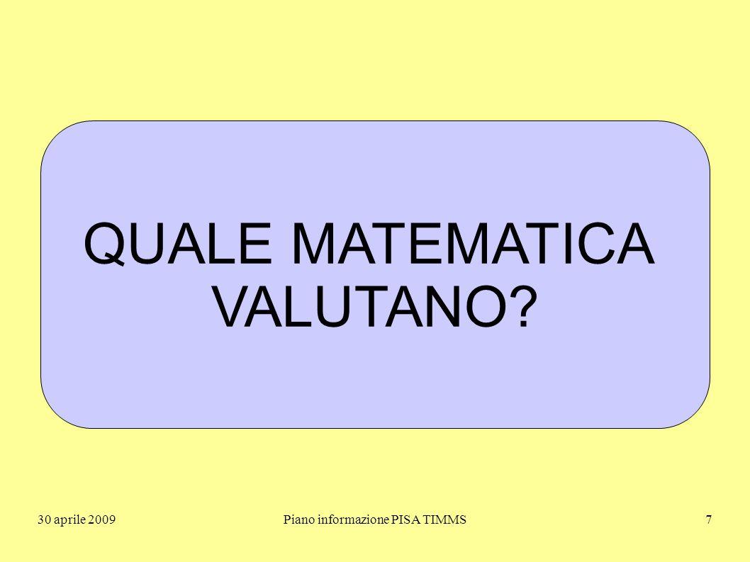 30 aprile 2009Piano informazione PISA TIMMS28 Le due dimensioni dei quesiti I contenuti coinvolti I processi, le capacità, le decisioni richieste