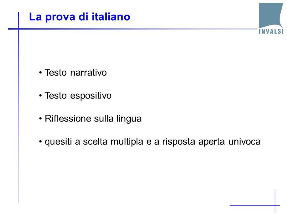 La prova di italiano Testo narrativo Testo espositivo Riflessione sulla lingua quesiti a scelta multipla e a risposta aperta univoca