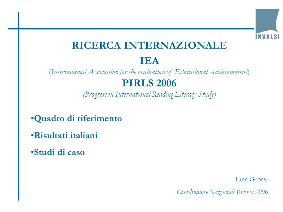 RICERCA INTERNAZIONALE IEA (International Association for the evaluation of Educational Achievemment) PIRLS 2006 (Progress in International Reading Li