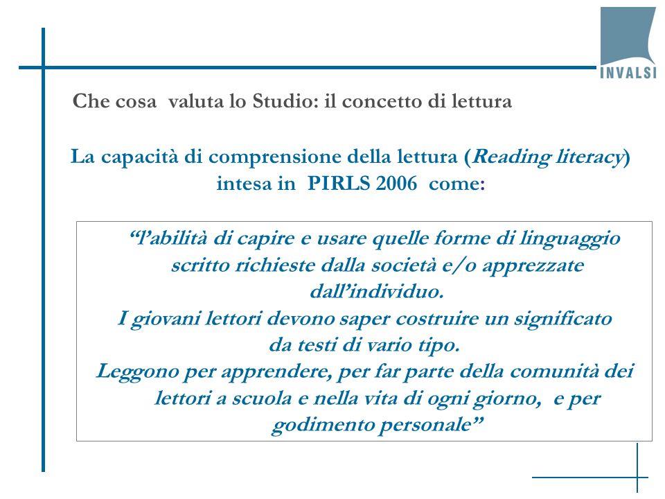 La capacità di comprensione della lettura (Reading literacy) intesa in PIRLS 2006 come: labilità di capire e usare quelle forme di linguaggio scritto