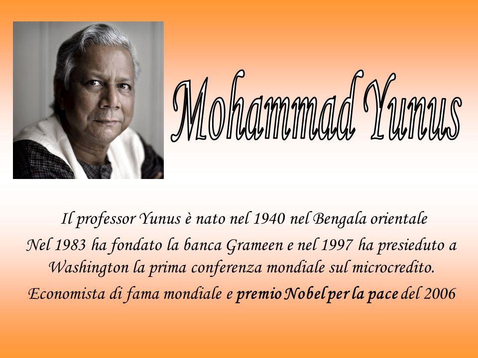 Il professor Yunus è nato nel 1940 nel Bengala orientale Nel 1983 ha fondato la banca Grameen e nel 1997 ha presieduto a Washington la prima conferenza mondiale sul microcredito.