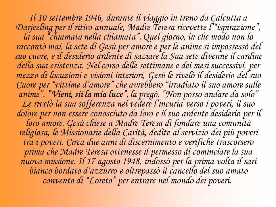 Il 10 settembre 1946, durante il viaggio in treno da Calcutta a Darjeeling per il ritiro annuale, Madre Teresa ricevette lispirazione, la sua chiamata nella chiamata.