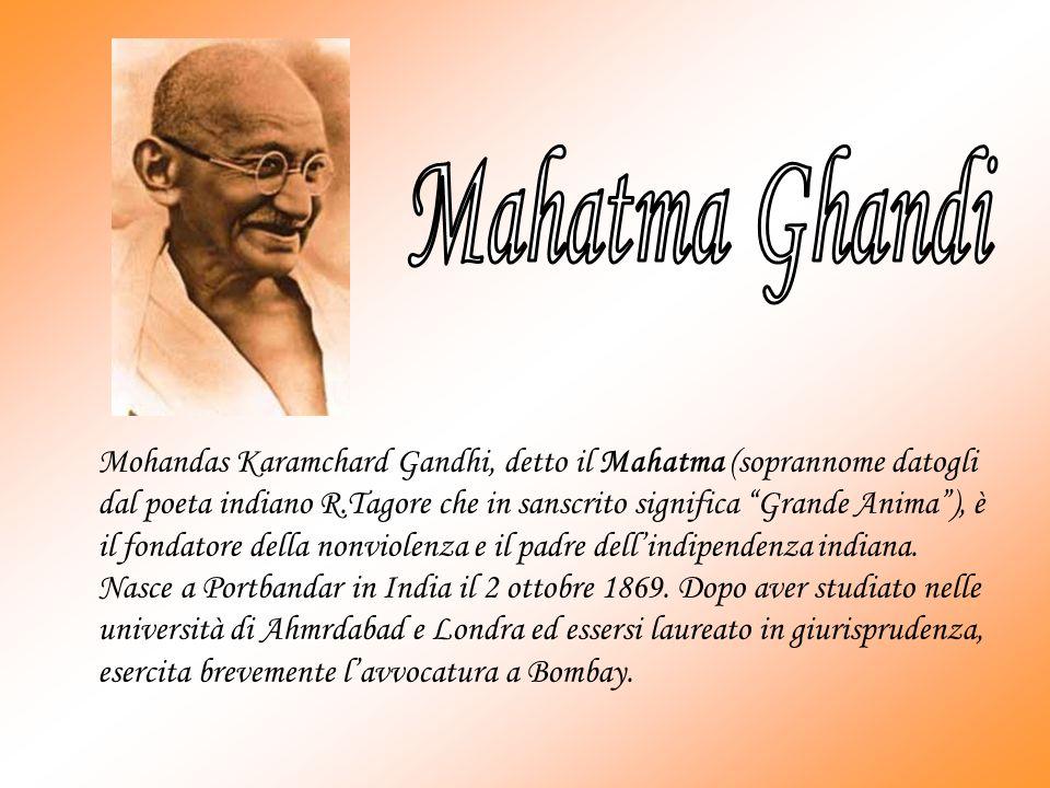 Mohandas Karamchard Gandhi, detto il Mahatma (soprannome datogli dal poeta indiano R.Tagore che in sanscrito significa Grande Anima), è il fondatore della nonviolenza e il padre dellindipendenza indiana.