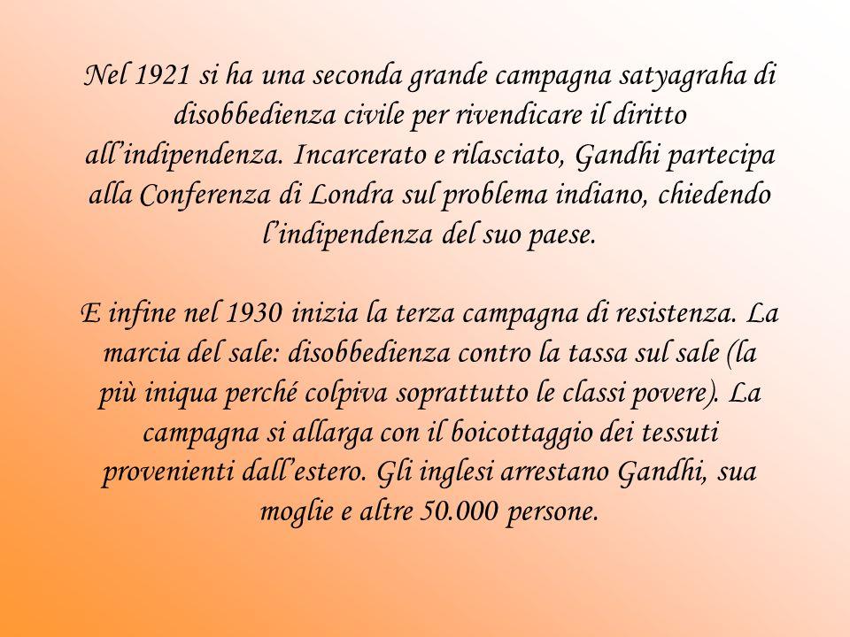 Nel 1921 si ha una seconda grande campagna satyagraha di disobbedienza civile per rivendicare il diritto allindipendenza.