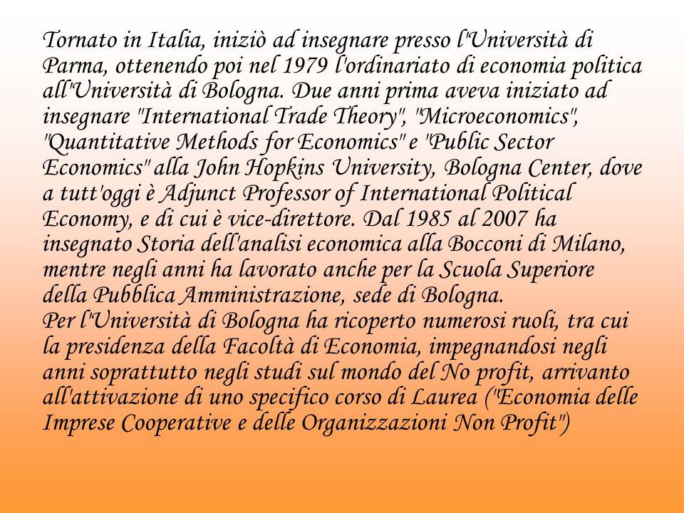 Tornato in Italia, iniziò ad insegnare presso l Università di Parma, ottenendo poi nel 1979 l ordinariato di economia politica all Università di Bologna.