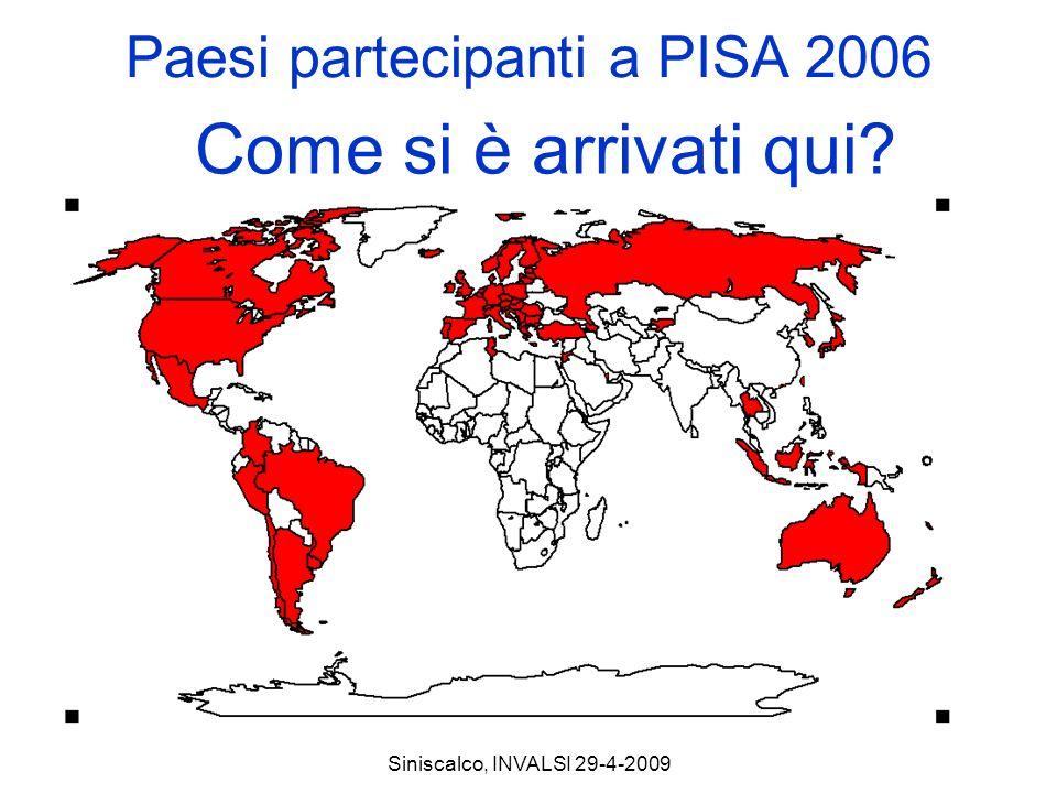 Siniscalco, INVALSI 29-4-2009 Paesi partecipanti a PISA 2006 Come si è arrivati qui?