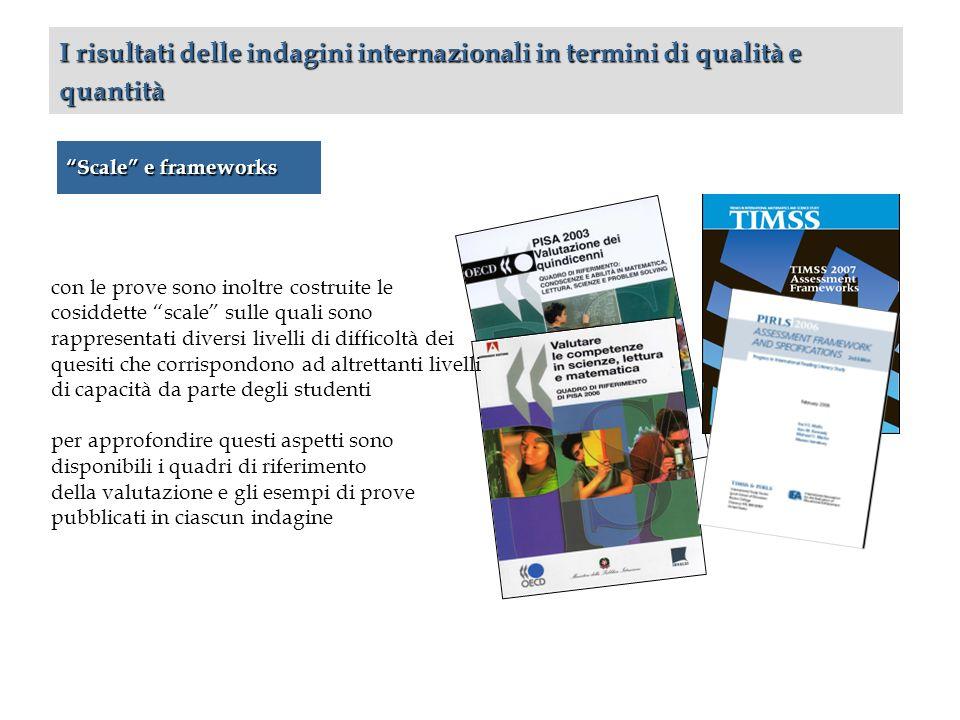Scale e frameworks I risultati delle indagini internazionali in termini di qualità e quantità con le prove sono inoltre costruite le cosiddette scale