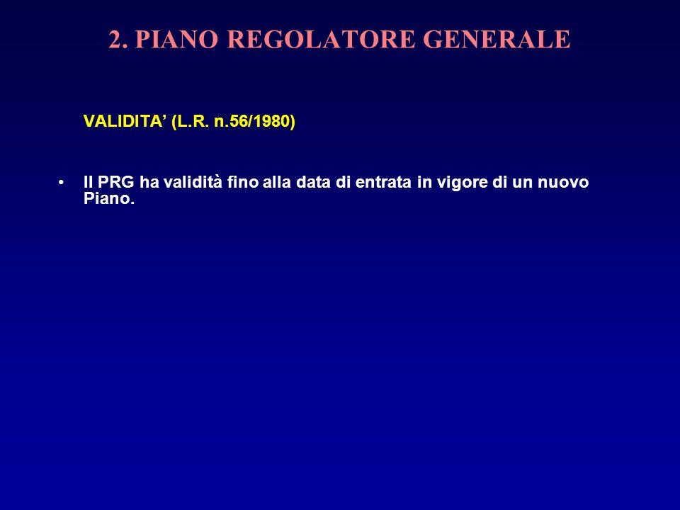 2. PIANO REGOLATORE GENERALE VALIDITA (L.R. n.56/1980) Il PRG ha validità fino alla data di entrata in vigore di un nuovo Piano.
