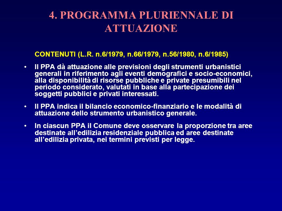 4. PROGRAMMA PLURIENNALE DI ATTUAZIONE CONTENUTI (L.R. n.6/1979, n.66/1979, n.56/1980, n.6/1985) Il PPA dà attuazione alle previsioni degli strumenti