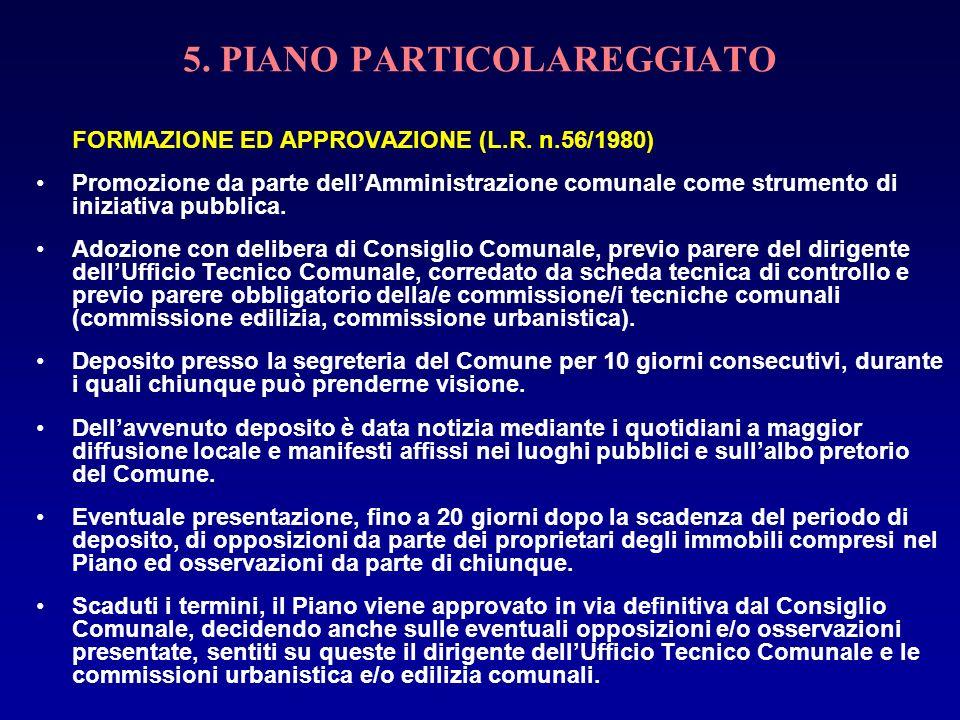 5. PIANO PARTICOLAREGGIATO FORMAZIONE ED APPROVAZIONE (L.R. n.56/1980) Promozione da parte dellAmministrazione comunale come strumento di iniziativa p