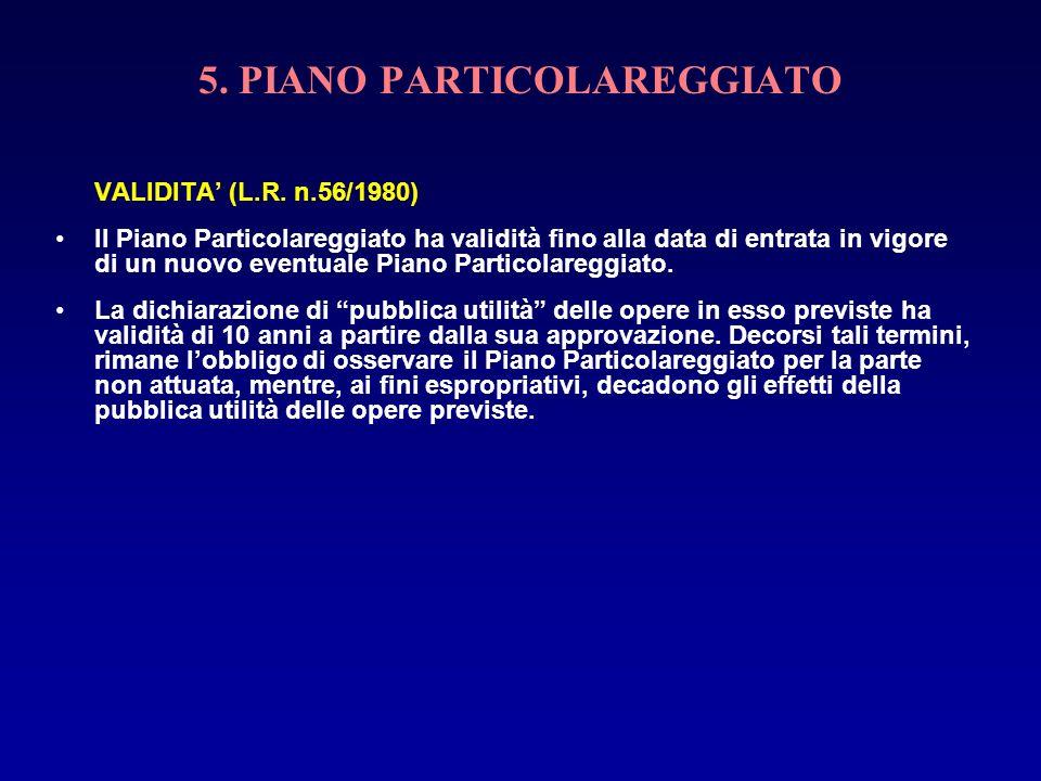 5. PIANO PARTICOLAREGGIATO VALIDITA (L.R. n.56/1980) Il Piano Particolareggiato ha validità fino alla data di entrata in vigore di un nuovo eventuale