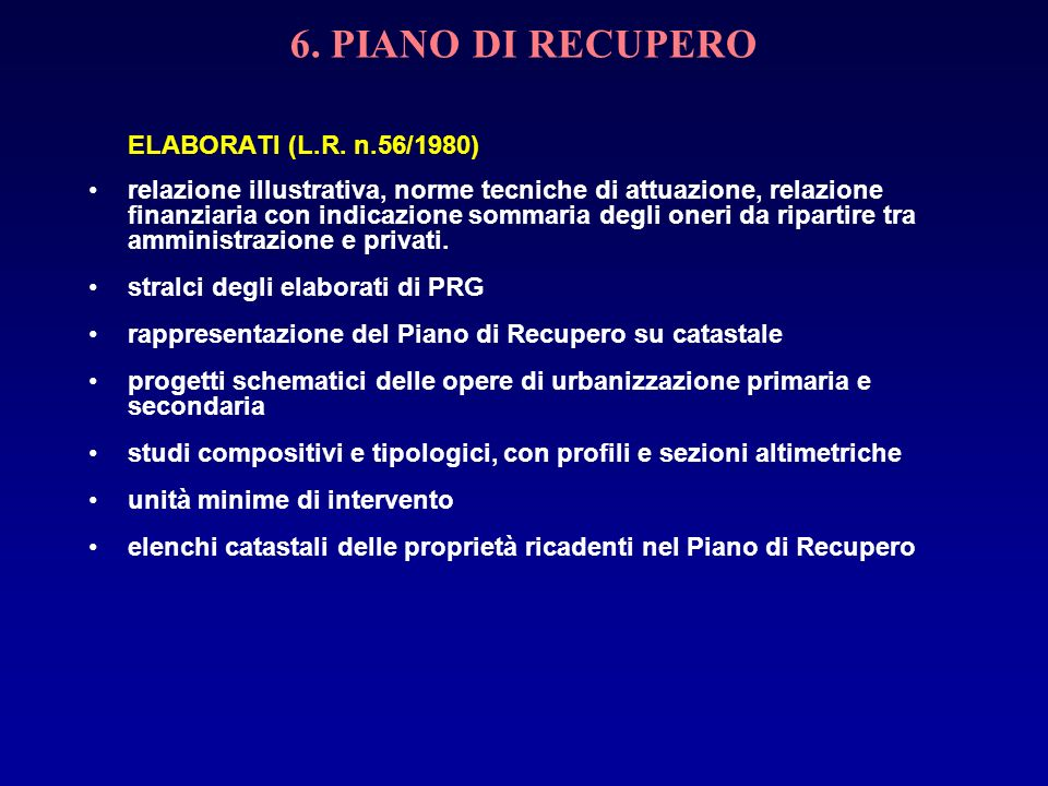 6. PIANO DI RECUPERO ELABORATI (L.R. n.56/1980) relazione illustrativa, norme tecniche di attuazione, relazione finanziaria con indicazione sommaria d