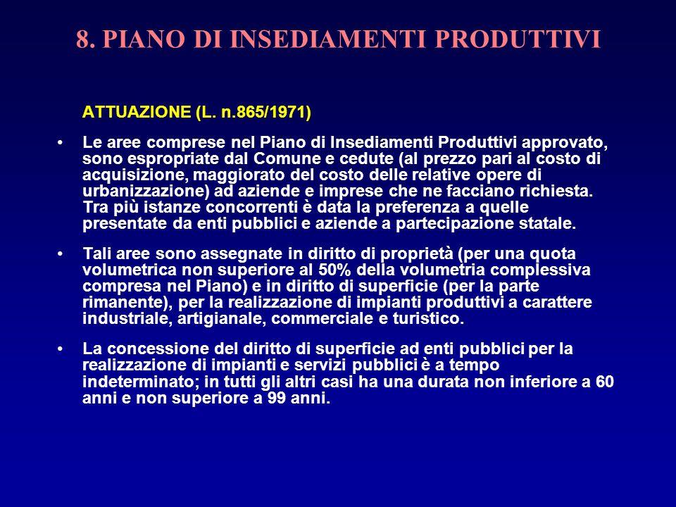 8. PIANO DI INSEDIAMENTI PRODUTTIVI ATTUAZIONE (L. n.865/1971) Le aree comprese nel Piano di Insediamenti Produttivi approvato, sono espropriate dal C