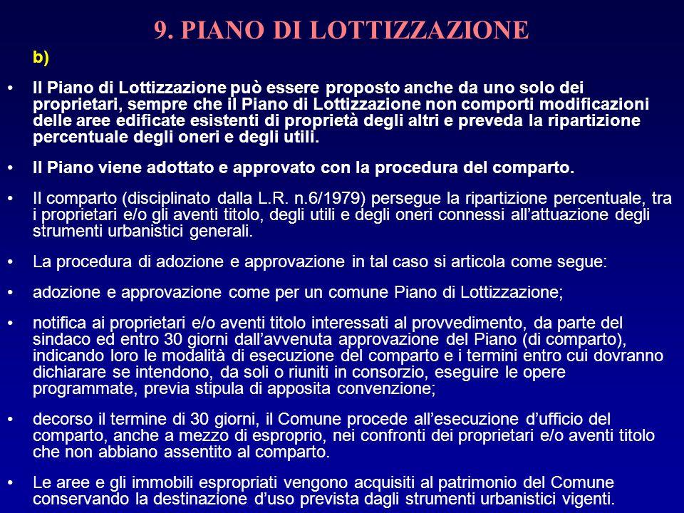 9. PIANO DI LOTTIZZAZIONE b) Il Piano di Lottizzazione può essere proposto anche da uno solo dei proprietari, sempre che il Piano di Lottizzazione non