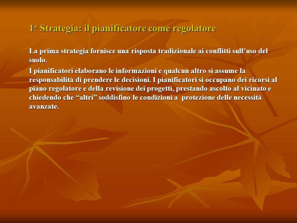 1 a Strategia: il pianificatore come regolatore La prima strategia fornisce una risposta tradizionale ai conflitti sulluso del suolo.