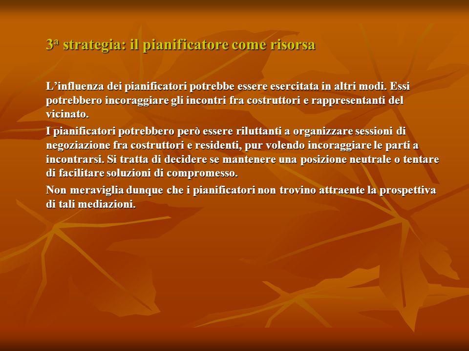 3 a strategia: il pianificatore come risorsa Linfluenza dei pianificatori potrebbe essere esercitata in altri modi.