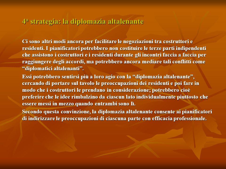 4 a strategia: la diplomazia altalenante Ci sono altri modi ancora per facilitare le negoziazioni tra costruttori e residenti.