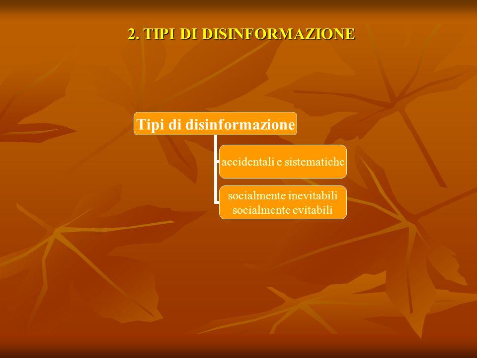 Disinformazioni accidentali e sistematiche Le disinformazioni possono essere accidentali e/o sistematiche.