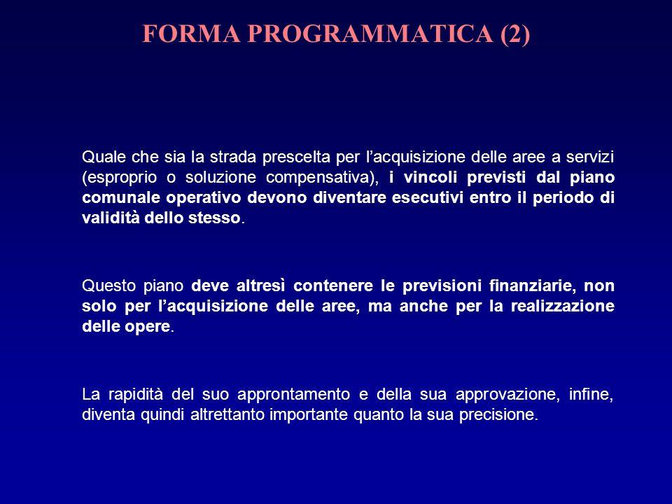 FORMA PROGRAMMATICA (2) Quale che sia la strada prescelta per lacquisizione delle aree a servizi (esproprio o soluzione compensativa), i vincoli previ