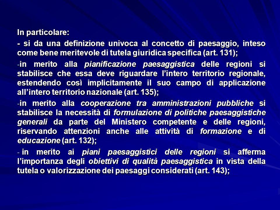 In particolare: - si da una definizione univoca al concetto di paesaggio, inteso come bene meritevole di tutela giuridica specifica (art. 131); - in m