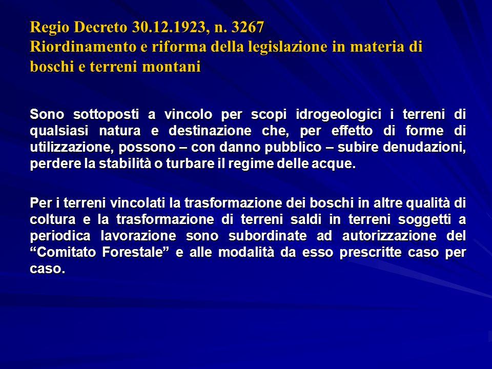 Regio Decreto 30.12.1923, n. 3267 Riordinamento e riforma della legislazione in materia di boschi e terreni montani Sono sottoposti a vincolo per scop