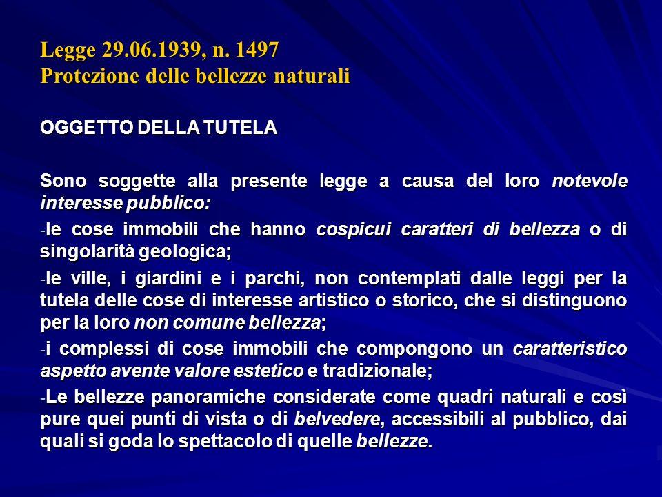 Legge 29.06.1939, n. 1497 Protezione delle bellezze naturali OGGETTO DELLA TUTELA Sono soggette alla presente legge a causa del loro notevole interess
