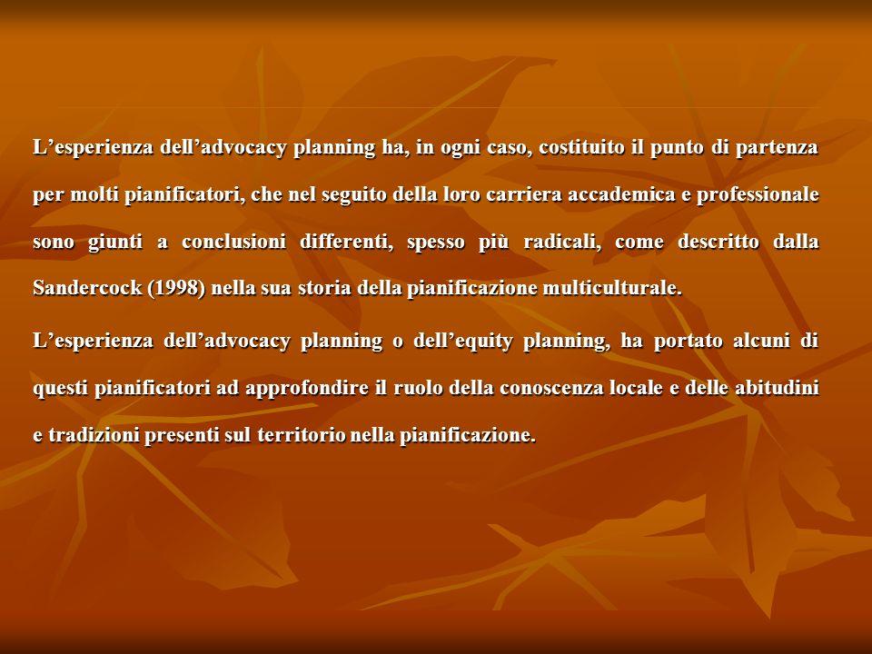 Lesperienza delladvocacy planning ha, in ogni caso, costituito il punto di partenza per molti pianificatori, che nel seguito della loro carriera accad
